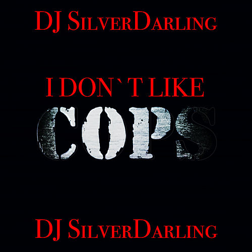 I Don't Like Cops de DJ SilverDarling