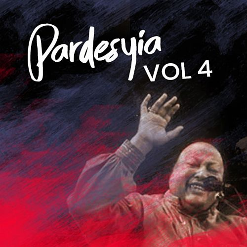 Pardesiya, Vol. 4 by Rahat Fateh Ali Khan