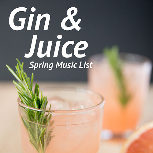 Gin & Juice Spring Music List by Various Artists