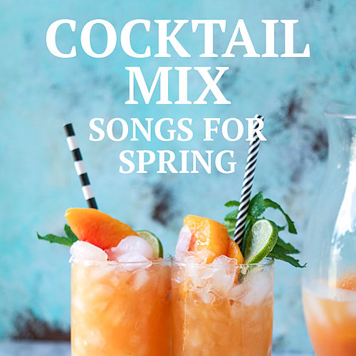 Cocktail Mix Songs For Spring by Various Artists