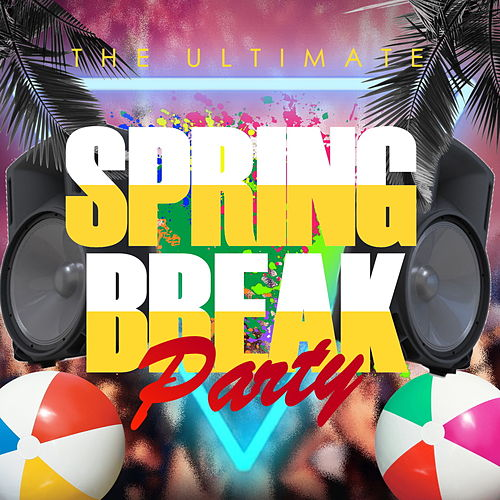 The Ultimate Spring Break Party by Various Artists