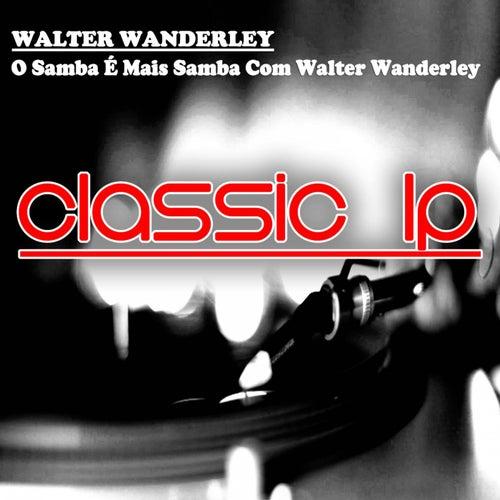 O Samba É Mais Samba Com Walter Wanderley (Classic LP) de Walter Wanderley