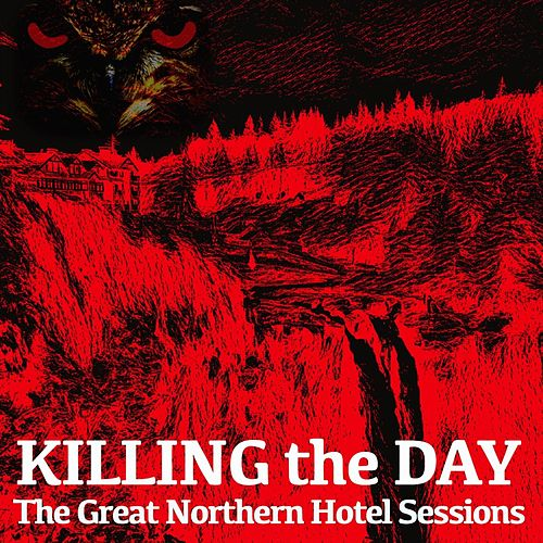 The Great Northern Hotel Sessions - EP de Killing the Day