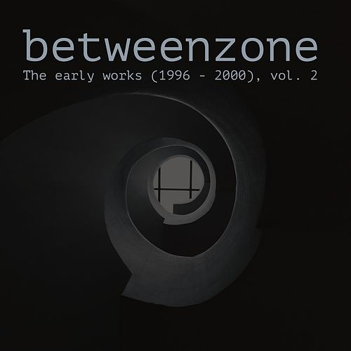 The Early Works (1996-2000), Vol. 2 by Betweenzone