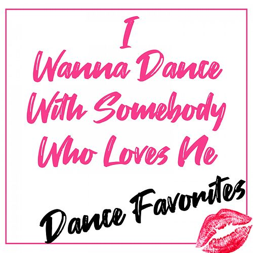 I Wanna Dance with Somebody Who Loves Me (Dance Favorites) de Various Artists
