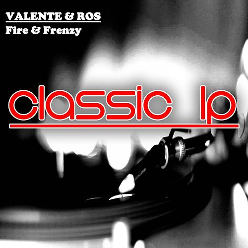 Fire & Frenzy (Classic LP) by Valente