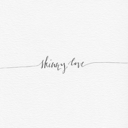 Skinny Love by Andrew Kayler