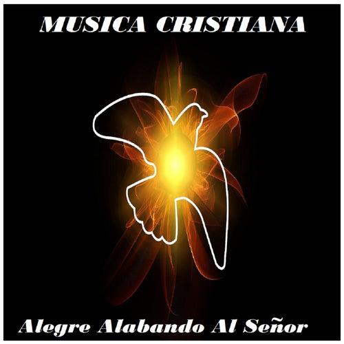 Alegre Alabando Al Señor de Musica Cristiana