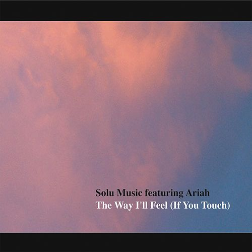 The Way I'll Feel (If You Touch) by Solu Music