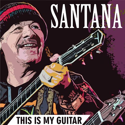 This Is My Guitar van Santana