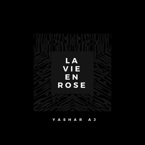 La Vie En Rose de Yashar Aj