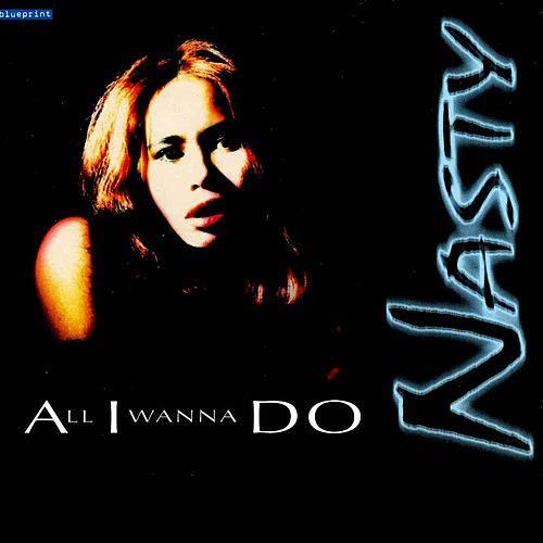 All I Wanna Do von Nasty