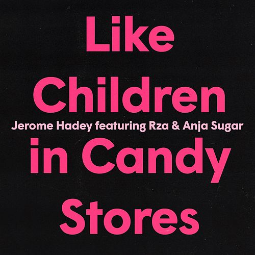 Like Children in Candy Stores von Jerome Hadey