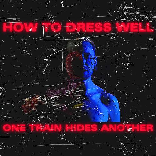 ONE TRAIN HIDES ANOTHER (The Anteroom Remixes) by How To Dress Well