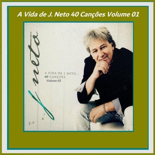 A Vida de J. Neto 40 Canções, Vol. 1 de J. Neto