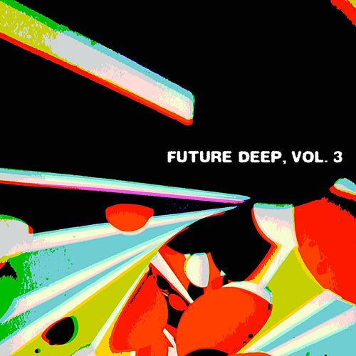 Future Deep, Vol. 3 (Discover the Next Step of House Music) by Various Artists