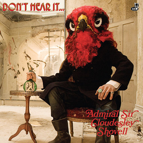 Don't Hear It... Fear It! by The Admiral Sir Cloudesley Shovell
