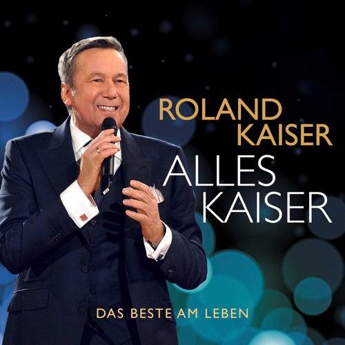 Alles Kaiser (Das Beste am Leben) von Roland Kaiser