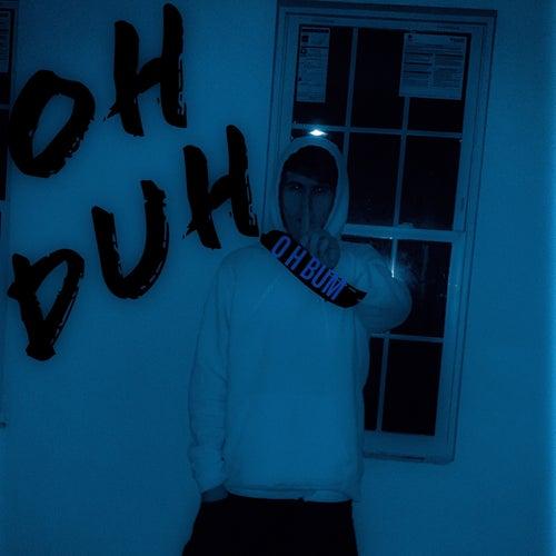 O H Duh by O H Bum