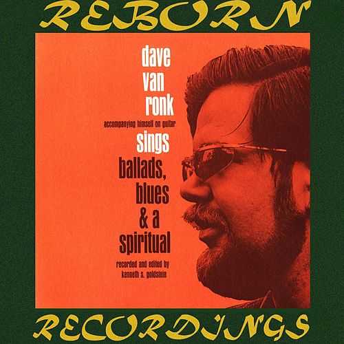 Sings Ballads, Blues, And a Spiritual (HD Remastered) by Dave Van Ronk
