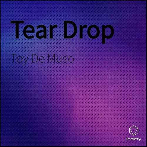 Tear Drop by Toy De Muso