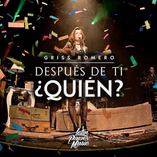 Después de Ti, ¿Quién? by Griss Romero