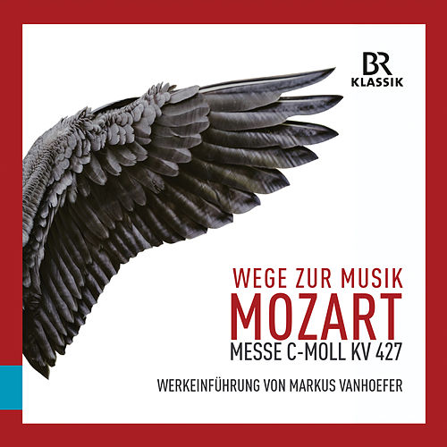 Wege zur Musik: Messe in C-Moll, KV 427 von Christian Baumann