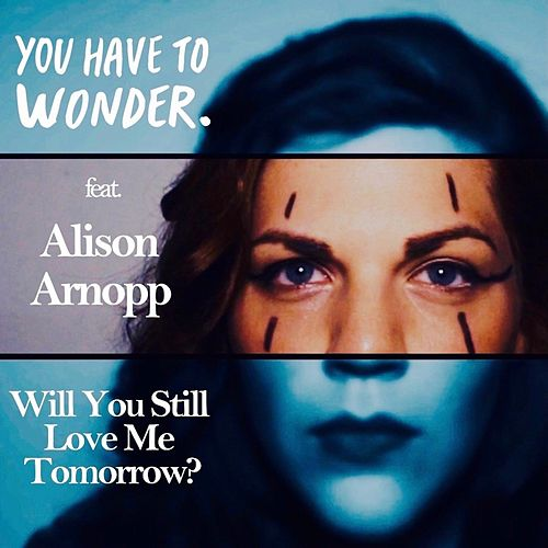 Will You Still Love Me Tomorrow (feat. Alison Arnopp) by You Have To Wonder.