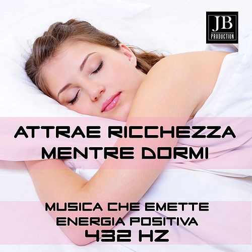 Attrae Ricchezza Mente Dormi 432 Hz. (Musica che Emette Energia Positiva) de Fly Project