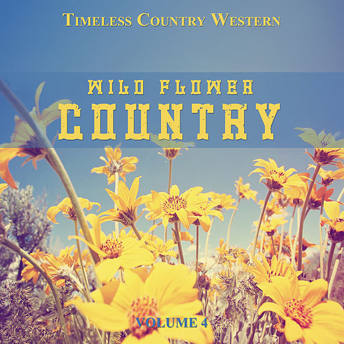 Timeless Country Western: Wild Flower Country, Vol. 4 de Various Artists