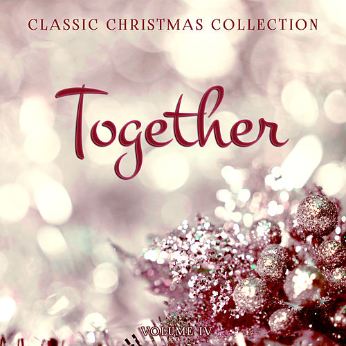 Classic Christmas Collection: Together, Vol. 4 by Various Artists