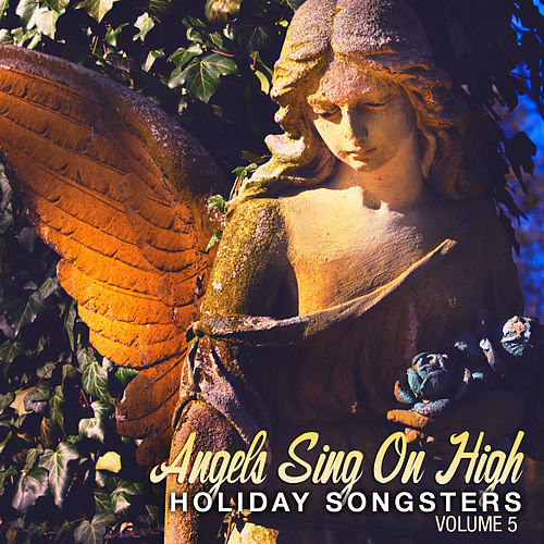 Holiday Songsters: Angels Sing On High, Vol. 5 by Various Artists