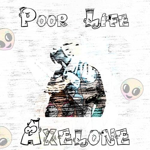 Poor Life von Axelone