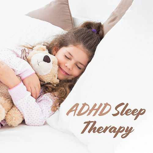 ADHD Sleep Therapy: Calming Sounds for ADHD Children, Healthier and Longer Sleep by Deep Sleep Music Academy