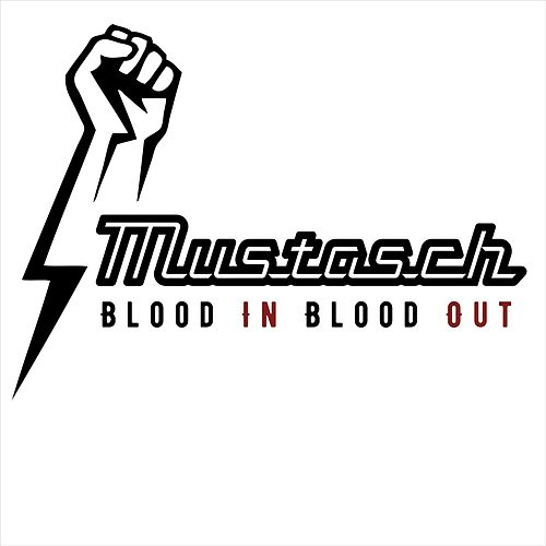 Blood In Blood Out by Mustasch