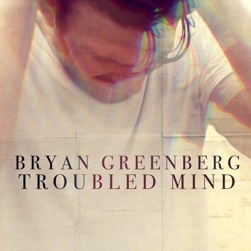 Troubled Mind de Bryan Greenberg