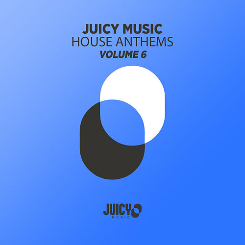 Juicy Music Presents House Anthems, Vol. 6 - EP di Various Artists