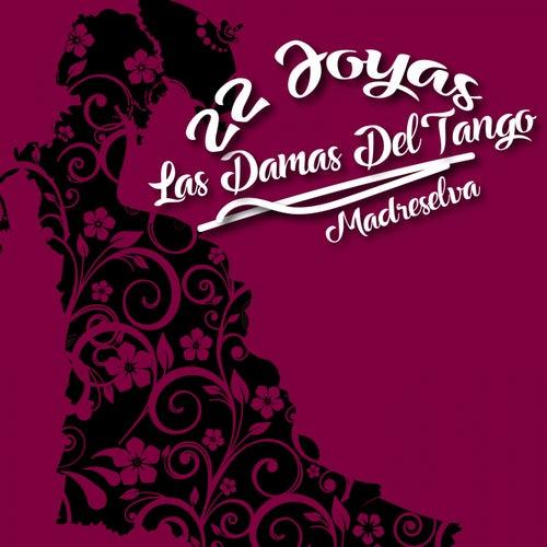 Las Damas del Tango / Madreselva / 22 Joyas by Various Artists