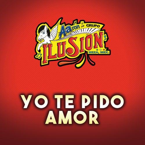 Yo Te Pido Amor de Aarón Y Su Grupo Ilusión