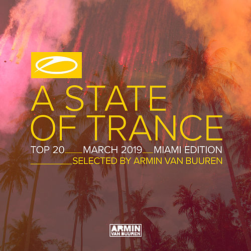 A State Of Trance Top 20 - March 2019 (Selected by Armin van Buuren) (Miami Edition) van Various Artists