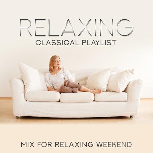 Relaxing Classical Playlist: Mix for Relaxing Weekend de Various Artists