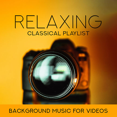 Relaxing Classical Playlist: Background Music for Videos de Various Artists