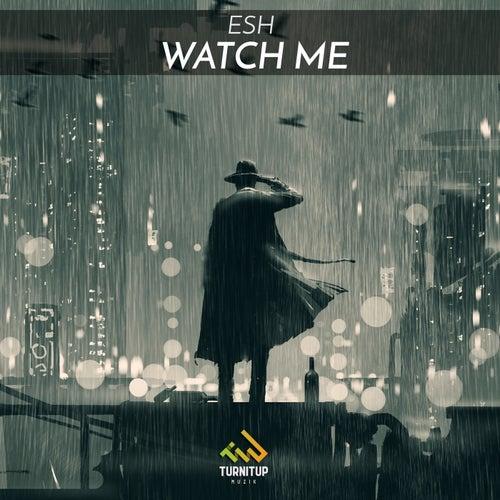 Watch Me de Esh
