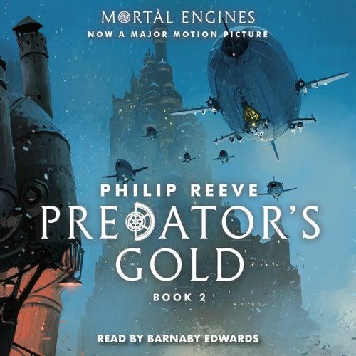 Predator's Gold - Mortal Engines, Book 2 (Unabridged) von Philip Reeve