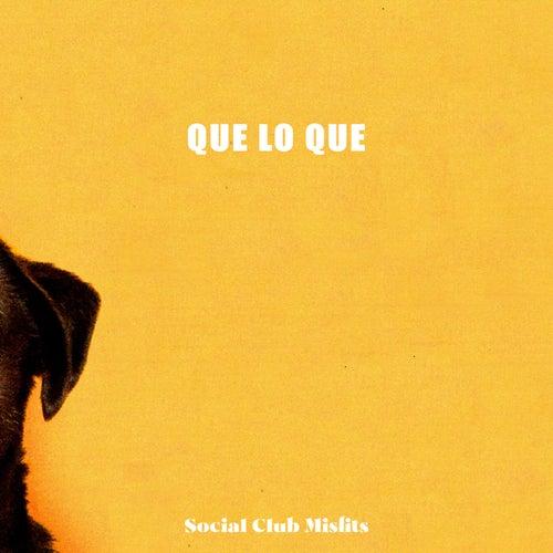 Que lo Que by Social Club Misfits
