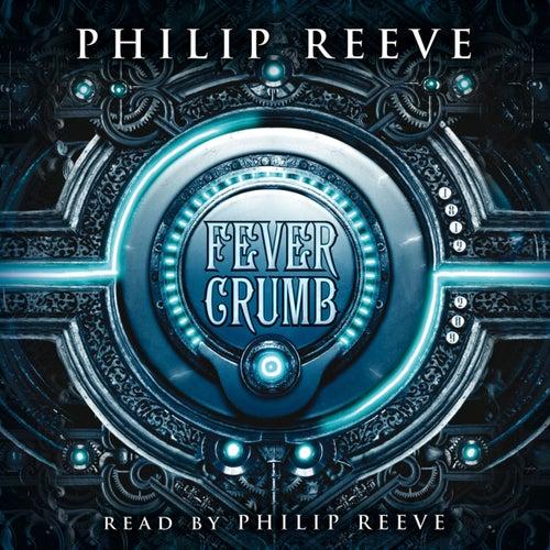 Fever Crumb - Fever Crumb, Book 1 (Unabridged) von Philip Reeve