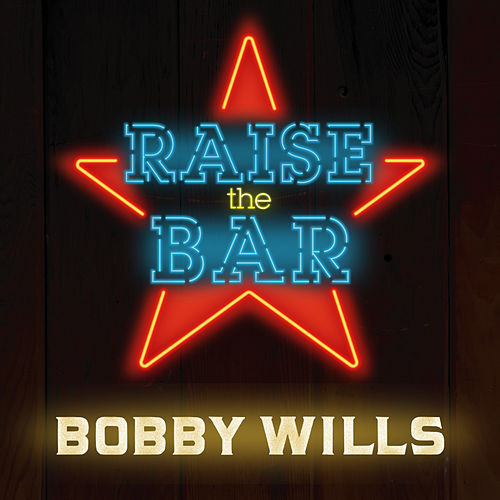 Raise The Bar by Bobby Wills