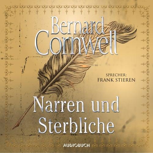 Narren und Sterbliche (Gekürzt) von Bernard Cornwell