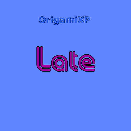 Late by OrigamiXP