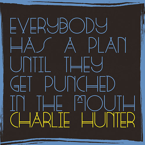 Everybody Has A Plan Until They Get Punched In The Mouth de Charlie Hunter